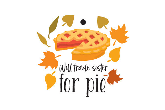 Will Trade Sister for Pie Fall Craft Cut File By Creative Fabrica Crafts