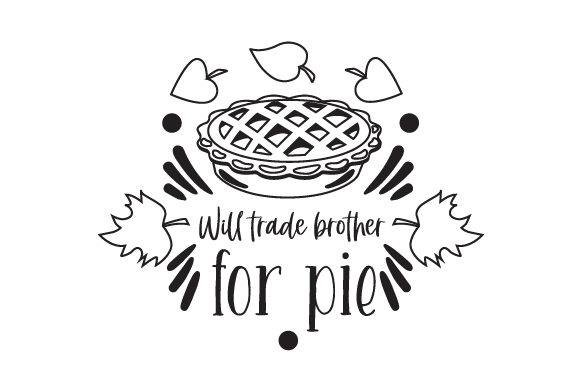 Will Trade Brother for Pie Cut File Download