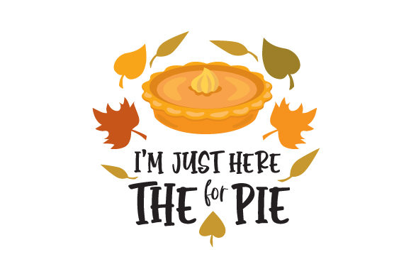 I M Just Here for the Pie Fall Craft Cut File By Creative Fabrica Crafts