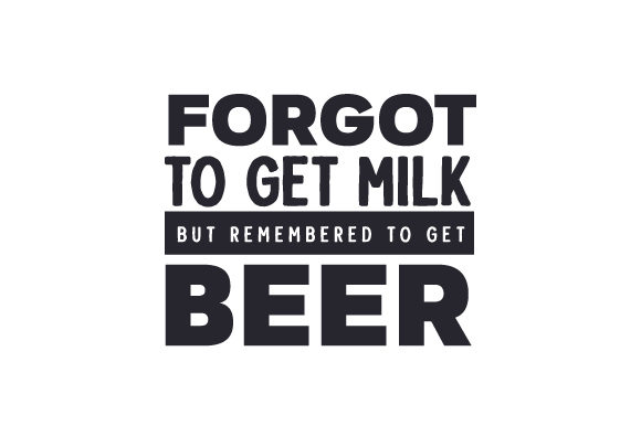 Forgot to Get Milk, but Remembered to Get Beer! Quotes Craft Cut File By Creative Fabrica Crafts
