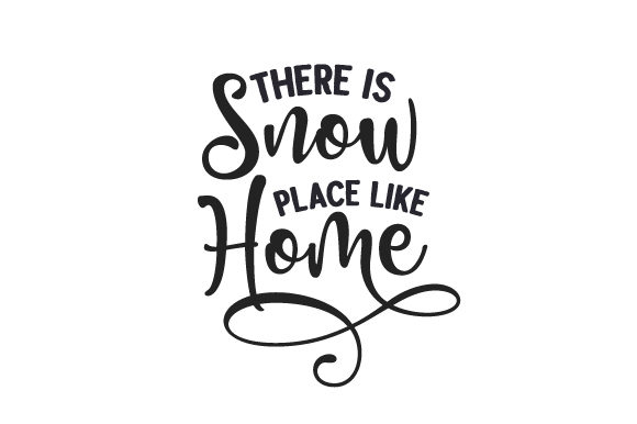 There is Snow Place Like Home Winter Craft Cut File By Creative Fabrica Crafts