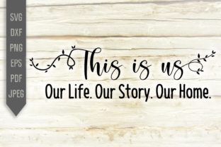 This is Us. Our Life Our Story Our Home Graphic Crafts By Mint And Beer Creations