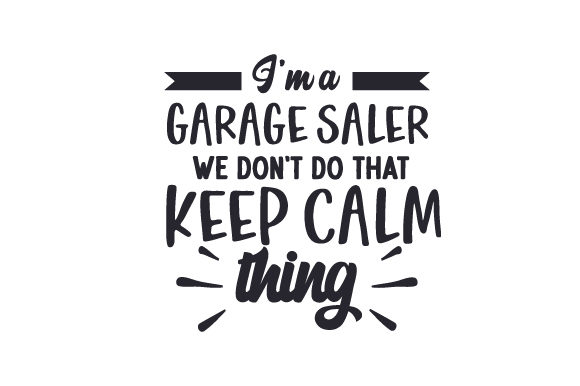 I'm a Garage Saler - We Don't Do That KEEP CALM Thing Garage Craft Cut File By Creative Fabrica Crafts