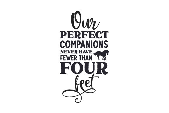 Our Perfect Companions Never Have Fewer Than Four Feet Cut File