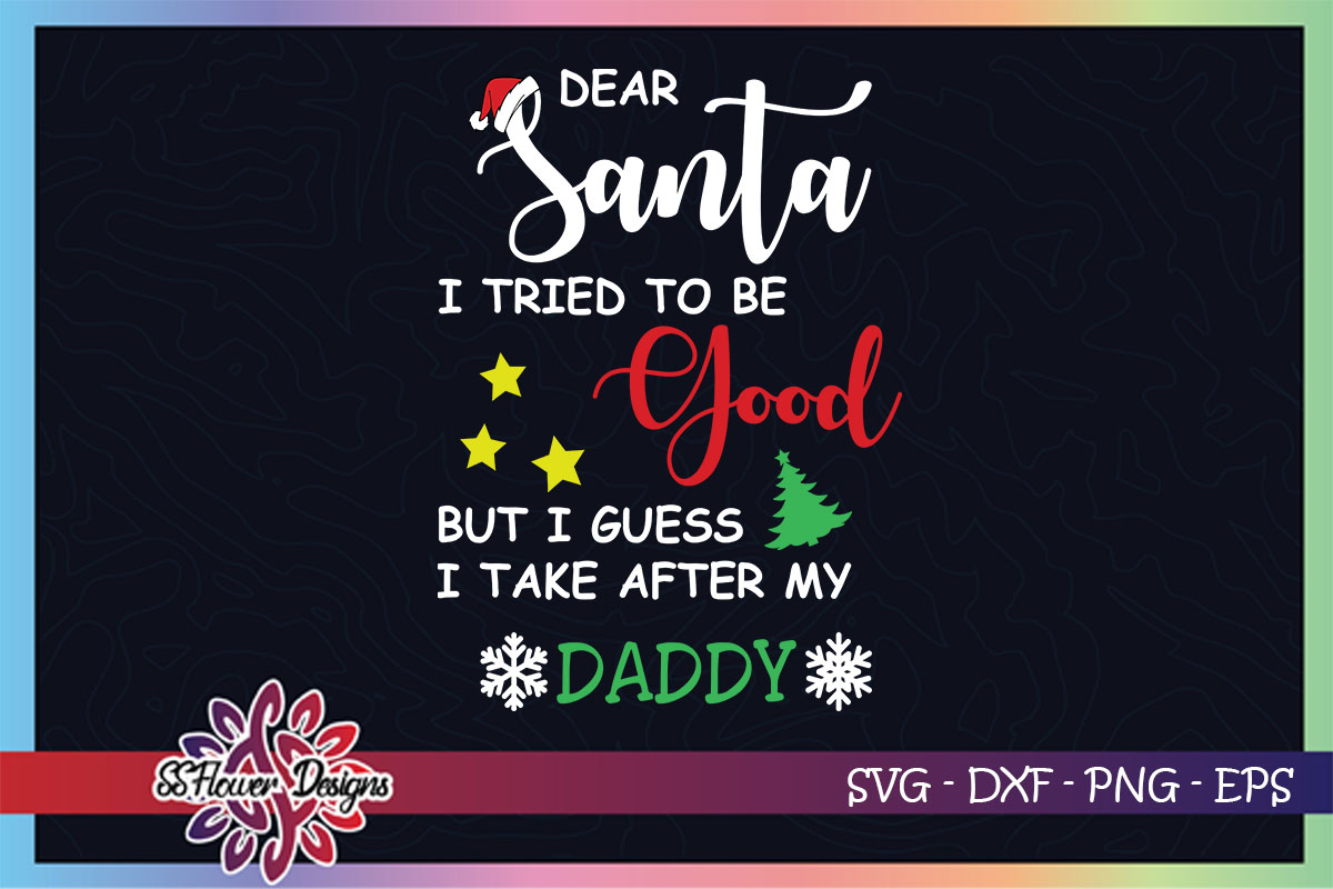 Dear Santa I Guess I Take After My Daddy Graphic By Ssflower Creative Fabrica