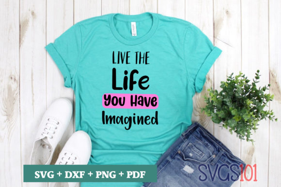 Live the Life You Imagined SVG Graphic Crafts By svgs101