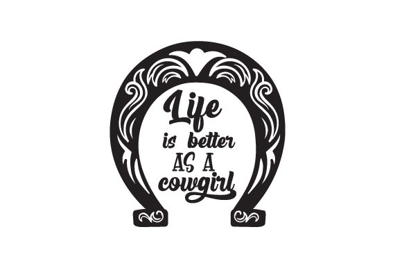 Life is Better As a Cowgirl Cowgirl Craft Cut File By Creative Fabrica Crafts