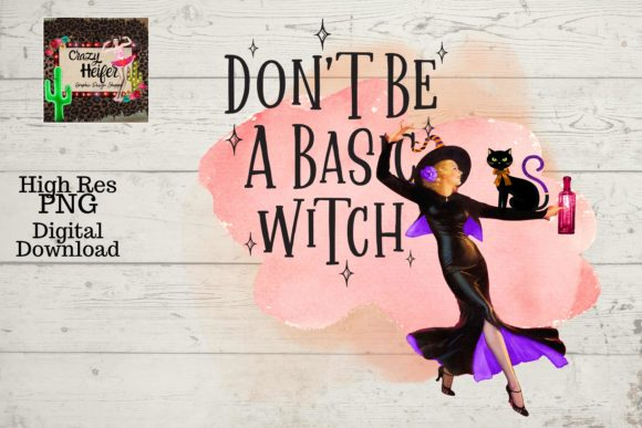 Print on Demand: Don't Be a Basic Witch Halloween PNG Graphic Illustrations By Crazy Heifer Design Shoppe