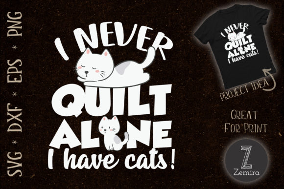 Print on Demand: I Never Quilt Alone I Have Cats Love Cat Graphic Print Templates By Zemira