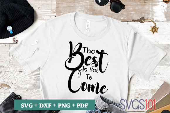 The Best is Yet to Come SVG Graphic Crafts By svgs101