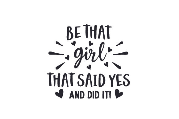 Be That Girl That Said Yes, and Did It! Quotes Craft Cut File By Creative Fabrica Crafts