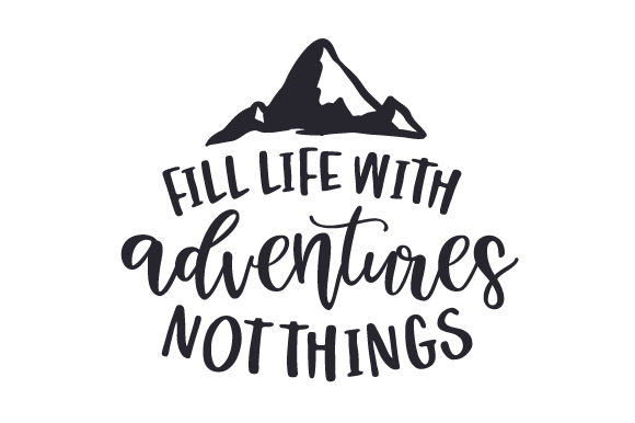 Fill Life with Adventures, Not Things Travel Craft Cut File By Creative Fabrica Crafts