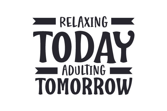 Relaxing Today, Adulting Tomorrow Travel Craft Cut File By Creative Fabrica Crafts