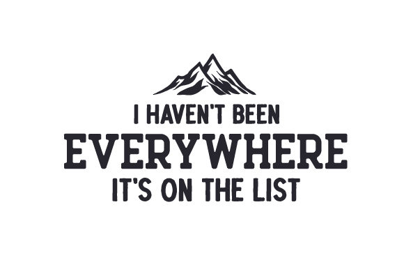 I Haven't Been Everywhere but It's on the List Travel Craft Cut File By Creative Fabrica Crafts