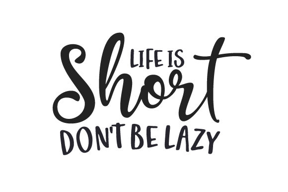 Life is Short, Don't Be Lazy Travel Craft Cut File By Creative Fabrica Crafts