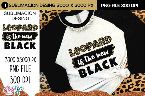 Leopard is the New Black Sublimation Graphic Print Templates By Cute files