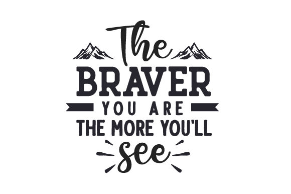 The Braver You Are, the More You'll See Travel Craft Cut File By Creative Fabrica Crafts
