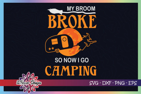 My Broom Broke so Now I Go Camping Graphic Crafts By ssflower
