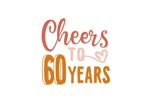 Cheers to 60 Years Birthday Craft Cut File By Creative Fabrica Crafts