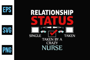 Print on Demand: Nurse Relation Status T Shirt Design. Graphic Print Templates By ajgortee