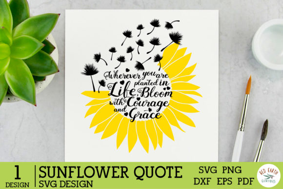Sunflower Quote Saying ,Dandelion Graphic Crafts By redearth and gumtrees