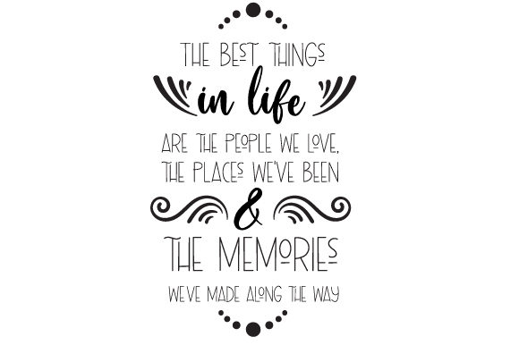 The Best Things in Life Are the People We Love  the Places We Ve Been and the Memories We Made Along the Way Travel Craft Cut File By Creative Fabrica Crafts