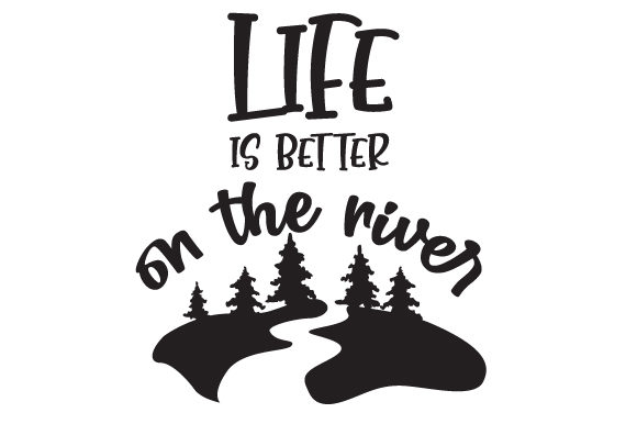 Life is Better on the River Camping Craft Cut File By Creative Fabrica Crafts