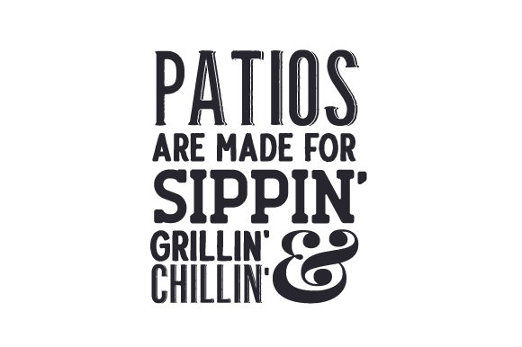 Patios Are Made for Sippin', Grillin' & Chillin' Summer Craft Cut File By Creative Fabrica Crafts