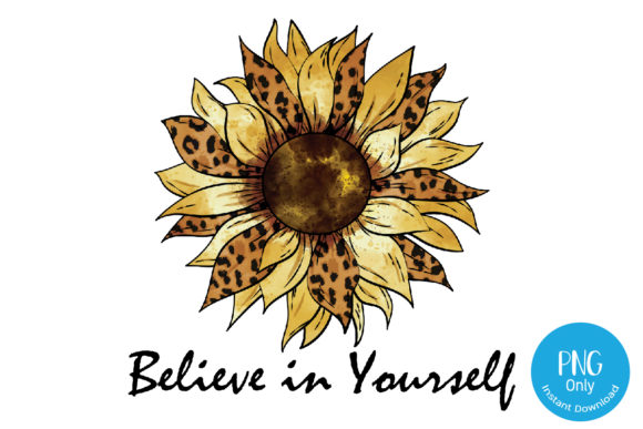 Print on Demand: Believe in Yourself - Sunflower Leopard for Sublimation Graphic Print Templates By Tori Designs