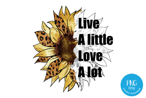 Print on Demand: Live a Little, Love a Lot - Sunflower Leopard Sublimation Graphic Print Templates By Tori Designs