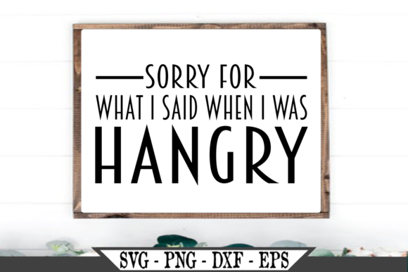 Sorry for the Things I Said Hangry SVG Graphic Crafts By Crafters Market Co