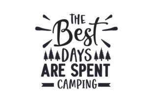 The Best Days Are Spent Camping Camping Craft Cut File By Creative Fabrica Crafts