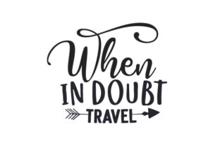 When in Doubt, Travel Travel Craft Cut File By Creative Fabrica Crafts