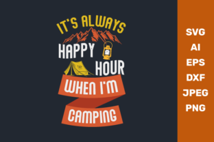 It's Always Happy Hour when I'm Camping Graphic Crafts By manglayang.studio