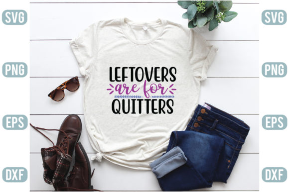 Leftovers Are for Quitters Graphic Crafts By creativejasim2