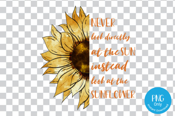 Print on Demand: Never Look Directly at the Sun; Instead, Look at the Sunflower Sublimation Graphic Print Templates By Tori Designs