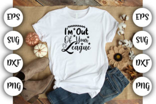 Print on Demand: I'm out of Your League Graphic Print Templates By Design_store