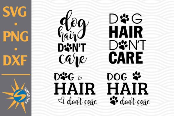 Print on Demand: Dog Hair Don't Care Graphic Crafts By SVGStoreShop