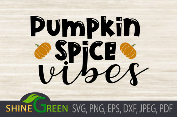 Print on Demand: Fall SVG - Pumpkin Spice Vibes - Autumn Graphic Crafts By ShineGreenArt