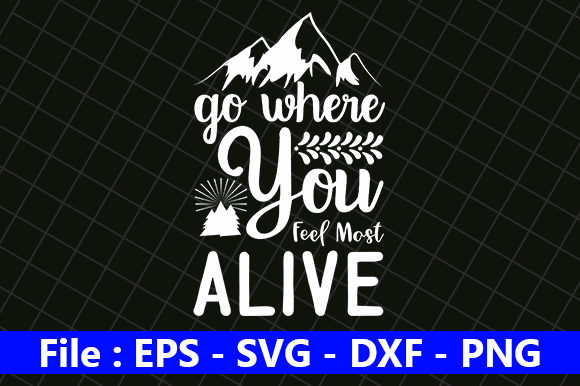 Go Where You Feel Most Alive Graphic Print Templates By creative_store