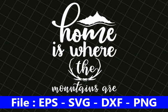 Home Is Where The Mountains Are Graphic By Creative Store Creative Fabrica