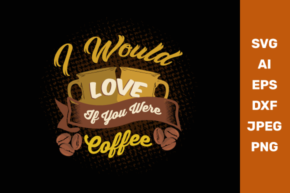 I Would Love It if You Were Coffee Graphic Crafts By manglayang.studio
