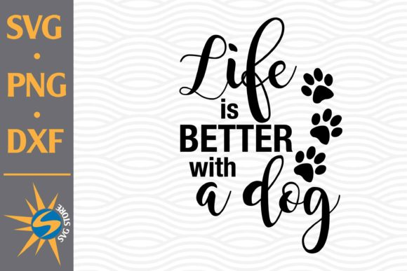 Print on Demand: Life is Better with a Dog Graphic Crafts By SVGStoreShop