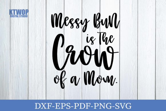 Print on Demand: Momlife Messy Bun is the Crow of Mom Graphic Crafts By KtwoP