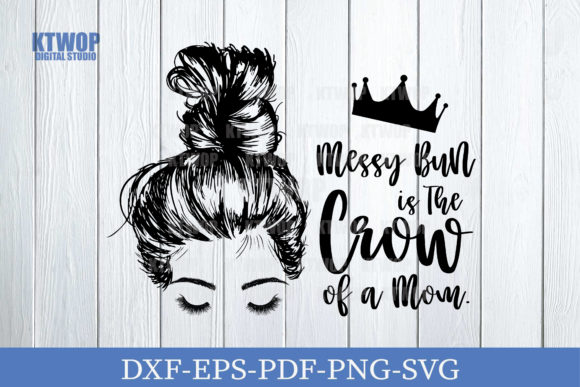Print on Demand: A Messy Bun is the Crown of Mom Graphic Crafts By KtwoP
