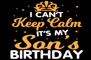 I Can't Keep Calm It's My Son's Birthday Graphic Graphic Templates By taylarchap2271
