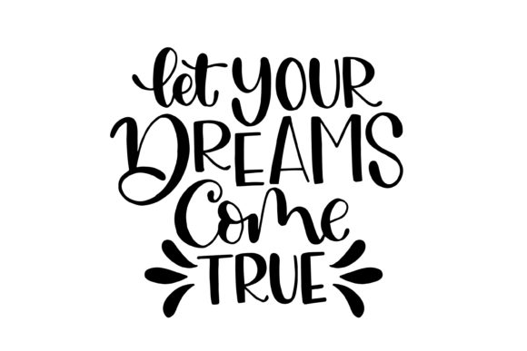 Let Your Dreams Come True Graphic Crafts By Santy Kamal