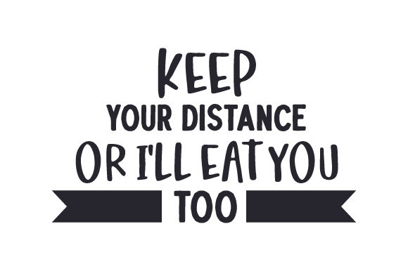 Keep Your Distance or I'll Eat You Too Quotes Craft Cut File By Creative Fabrica Crafts
