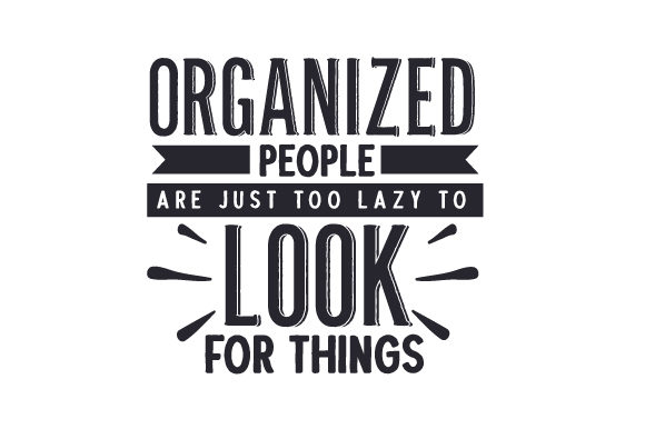 Organized People Are Just Too Lazy to Look for Things Quotes Craft Cut File By Creative Fabrica Crafts