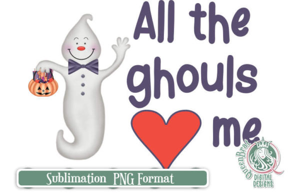 All The Ghouls Love Me Sublimation Graphic By Queenbrat Digital Designs Creative Fabrica
